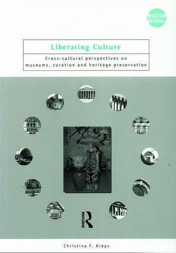 Liberating Culture Cross-Cultural Perspectives on Museums, Curation and Heritage Preservation book cover