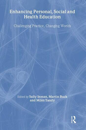 Enhancing Personal, Social and Health Education Challenging Practice, Changing Worlds book cover