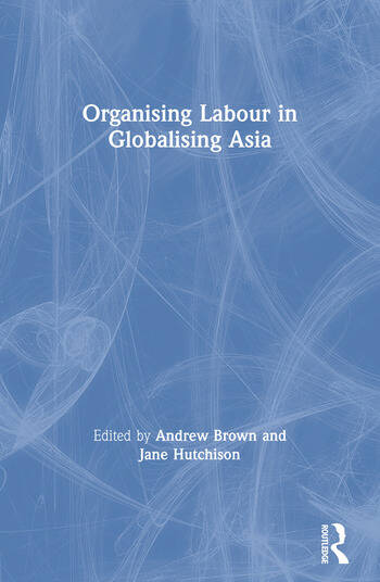 Organising Labour in Globalising Asia book cover