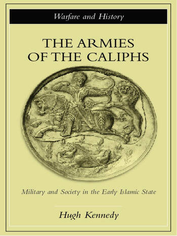 The Armies of the Caliphs Military and Society in the Early Islamic State book cover