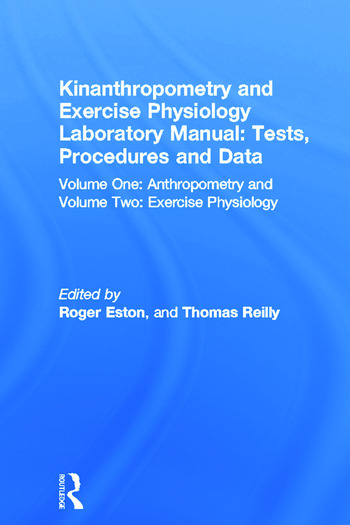 Kinanthropometry and Exercise Physiology Laboratory Manual: Tests, Procedures and Data Volume One: Anthropometry and Volume Two: Exercise Physiology book cover