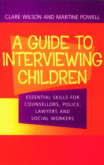 A Guide to Interviewing Children Essential Skills for Counsellors, Police Lawyers and Social Workers book cover