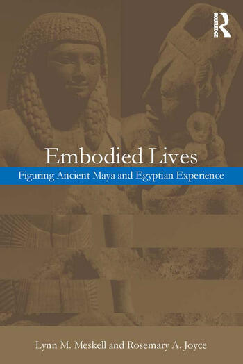 Embodied Lives: Figuring Ancient Maya and Egyptian Experience book cover