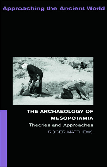 The Archaeology of Mesopotamia Theories and Approaches book cover