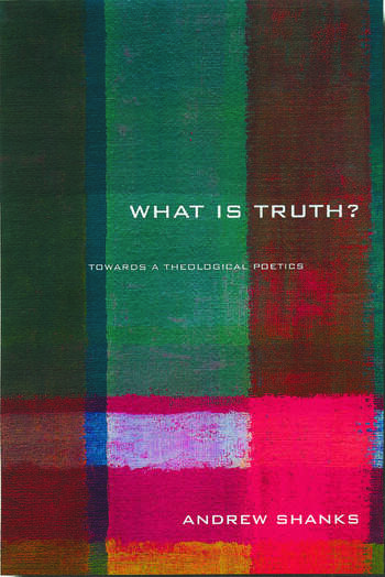 'What is Truth?' Towards a Theological Poetics book cover