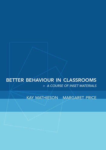 Better Behaviour in Classrooms A Course of INSET Materials book cover