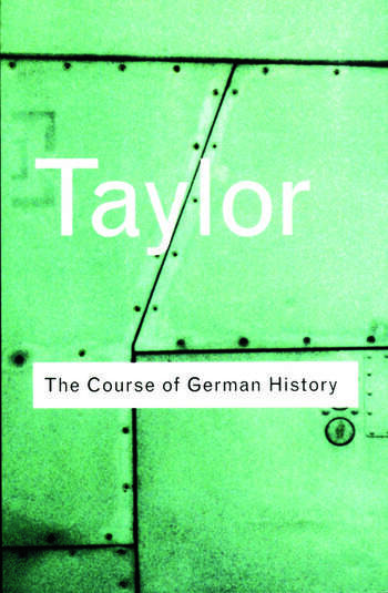 The Course of German History A Survey of the Development of German History since 1815 book cover