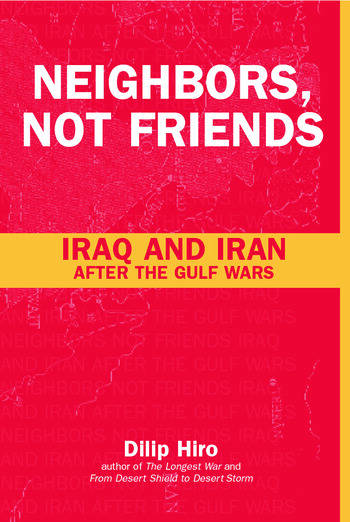 Neighbors, Not Friends Iraq and Iran after the Gulf Wars book cover