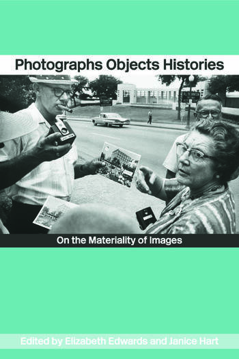 Photographs Objects Histories On the Materiality of Images book cover