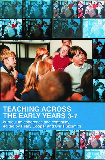 Teaching Across the Early Years 3-7 Curriculum Coherence and Continuity book cover
