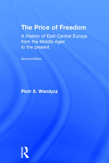 The Price of Freedom A History of East Central Europe from the Middle Ages to the Present book cover