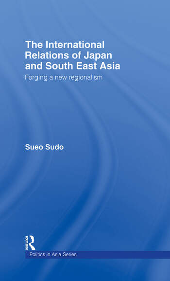 The International Relations of Japan and South East Asia Forging a New Regionalism book cover