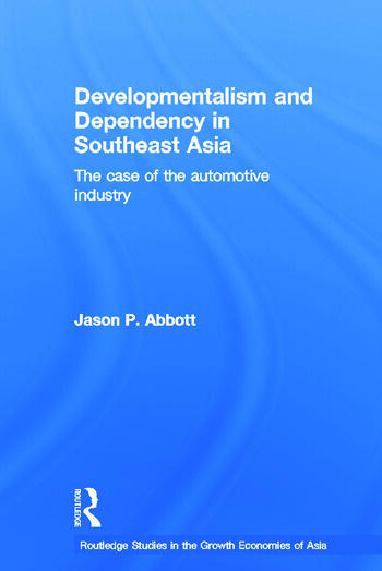 Developmentalism and Dependency in Southeast Asia The Case of the Automotive Industry book cover
