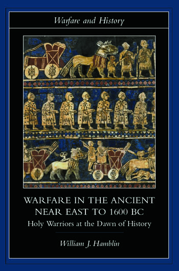 Warfare in the Ancient Near East to 1600 BC Holy Warriors at the Dawn of History book cover