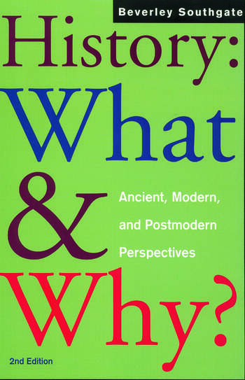 History: What and Why? Ancient, Modern and Postmodern Perspectives book cover