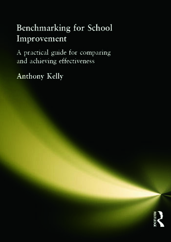 Benchmarking for School Improvement A Practical Guide for Comparing and Achieving Effectiveness book cover