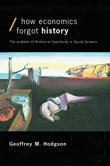 How Economics Forgot History The Problem of Historical Specificity in Social Science book cover