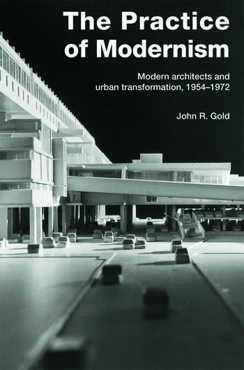 The Practice of Modernism Modern Architects and Urban Transformation, 1954–1972 book cover