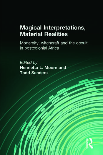 Magical Interpretations, Material Realities Modernity, Witchcraft and the Occult in Postcolonial Africa book cover