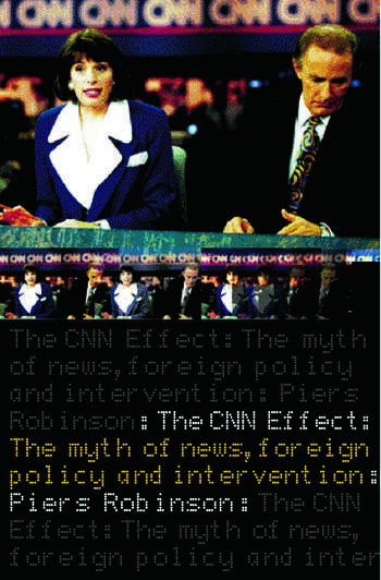 The CNN Effect The Myth of News, Foreign Policy and Intervention book cover