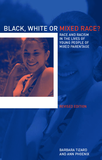 Black, White or Mixed Race? Race and Racism in the Lives of Young People of Mixed Parentage book cover