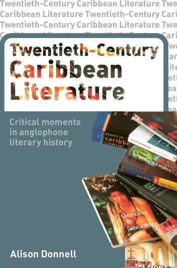 Twentieth-Century Caribbean Literature Critical Moments in Anglophone Literary History book cover