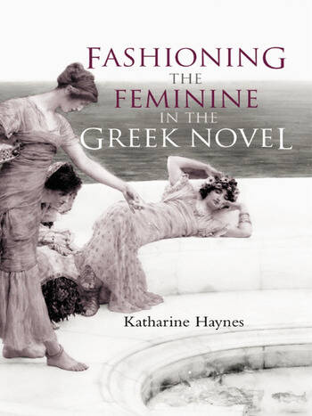 Fashioning the Feminine in the Greek Novel book cover
