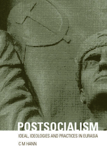 Postsocialism Ideals, ideologies and practices in Eurasia book cover