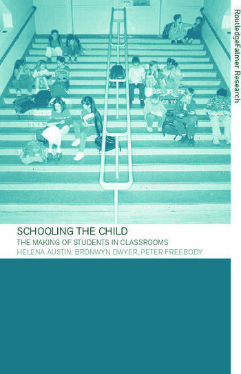 Schooling the Child The Making of Students in Classrooms book cover
