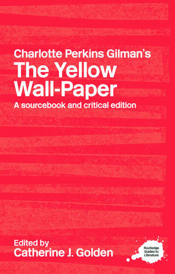 Charlotte Perkins Gilman's The Yellow Wall-Paper A Sourcebook and Critical Edition book cover