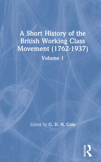 A Short History of the British Working Class Movement (1937) Volume 1 book cover