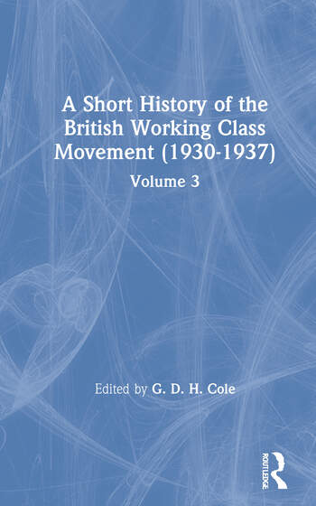 A Short History of the British Working Class Movement (1937) Volume 3 book cover