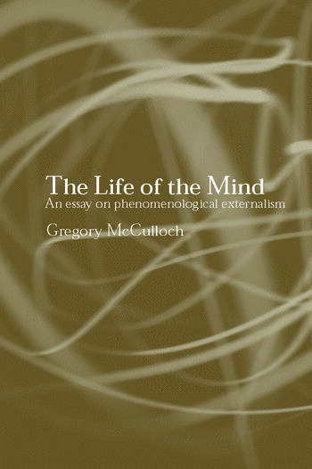 The Life of the Mind An Essay on Phenomenological Externalism book cover