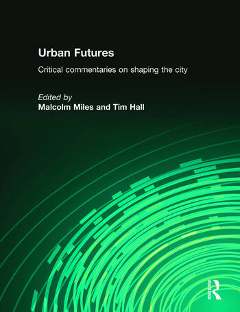 Urban Futures Critical Commentaries on shaping Cities book cover