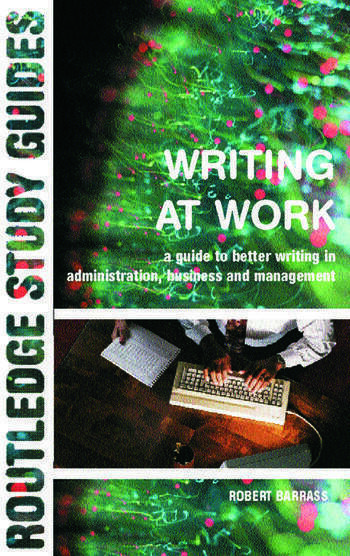 Writing at Work A Guide to Better Writing in Administration, Business and Management book cover
