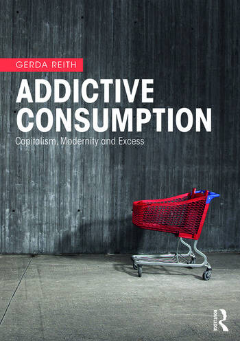 Addictive Consumption Capitalism, Modernity and Excess book cover
