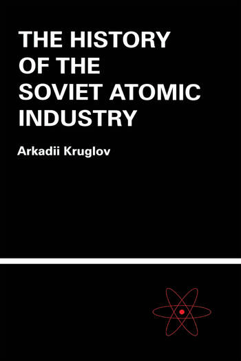The History of the Soviet Atomic Industry book cover