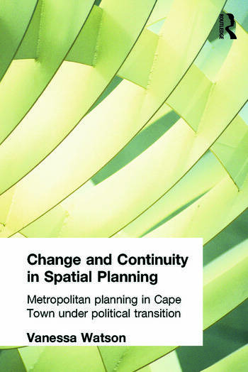 Change and Continuity in Spatial Planning Metropolitan Planning in Cape Town Under Political Transition book cover