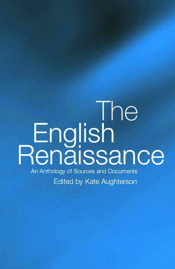 The English Renaissance An Anthology of Sources and Documents book cover