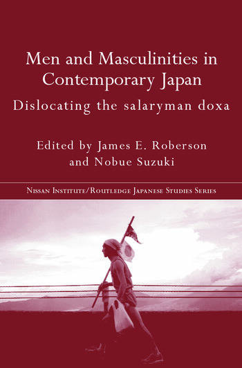Men and Masculinities in Contemporary Japan Dislocating the Salaryman Doxa book cover