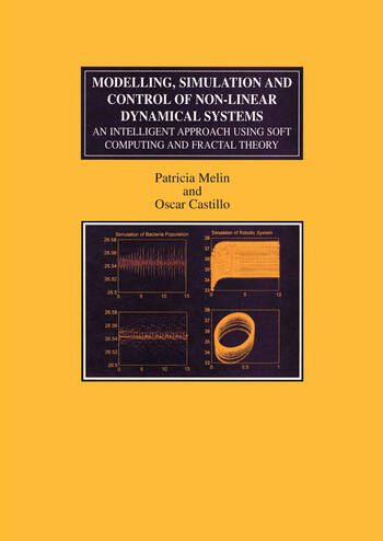 Modelling, Simulation and Control of Non-linear Dynamical Systems An Intelligent Approach Using Soft Computing and Fractal Theory book cover
