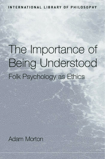 The Importance of Being Understood Folk Psychology as Ethics book cover