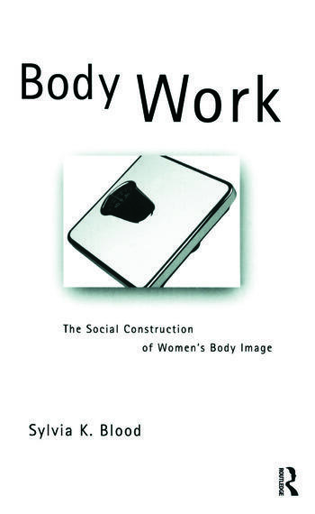Body Work The Social Construction of Women's Body Image book cover