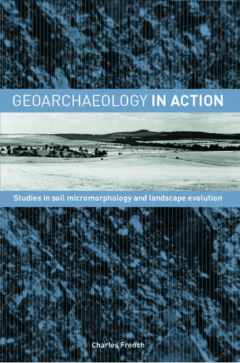 Geoarchaeology in Action Studies in Soil Micromorphology and Landscape Evolution book cover