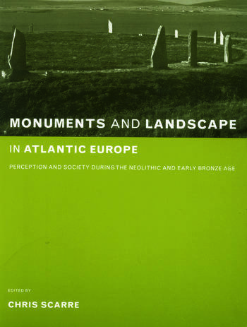 Monuments and Landscape in Atlantic Europe Perception and Society During the Neolithic and Early Bronze Age book cover