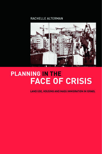 Planning in the Face of Crisis Land Use, Housing, and Mass Immigration in Israel book cover