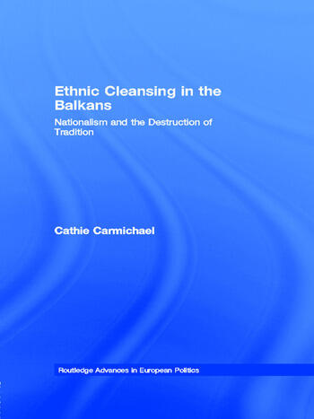 Ethnic Cleansing in the Balkans Nationalism and the Destruction of Tradition book cover