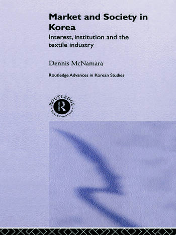 Market and Society in Korea Interest, Institution and the Textile Industry book cover