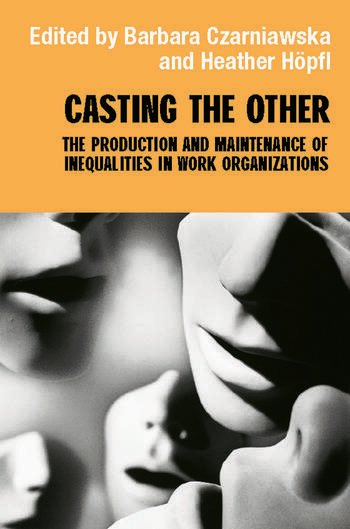 Casting the Other The Production and Maintenance of Inequalities in Work Organizations book cover