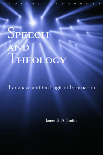 Speech and Theology Language and the Logic of Incarnation book cover